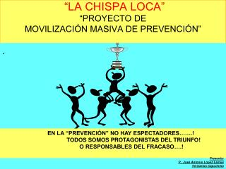 """""""LA CHISPA LOCA"""" """"PROYECTO DE  MOVILIZACIÓN MASIVA DE PREVENCIÓN"""""""
