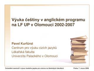 Výuka češtiny vanglickém programu na LF UP vOlomouci 2002-2007