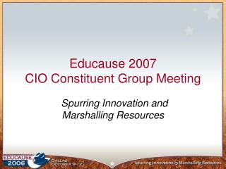 Educause 2007  CIO Constituent Group Meeting