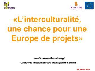 «L'interculturalité, une chance pour une Europe de projets»
