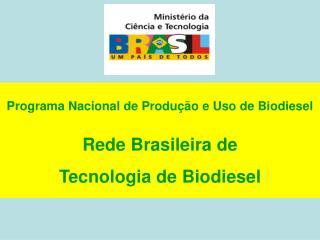 Programa Nacional de Produção e Uso de Biodiesel Rede Brasileira de  Tecnologia de Biodiesel