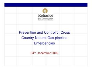 Prevention and Control of Cross Country Natural Gas pipeline Emergencies 04 th  December'2009