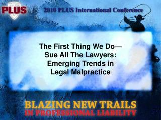 The First Thing We Do— Sue All The Lawyers:  Emerging Trends in Legal Malpractice