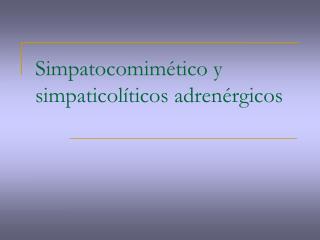Simpatocomimético y simpaticolíticos adrenérgicos