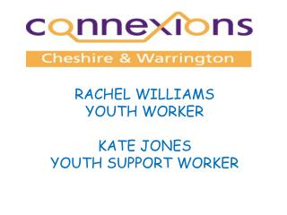 RACHEL WILLIAMS YOUTH WORKER KATE JONES  YOUTH SUPPORT WORKER