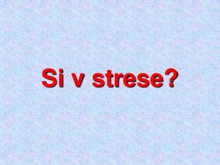 Si v strese ?