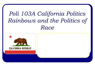 Poli 103A California Politics Rainbows and the Politics of Race