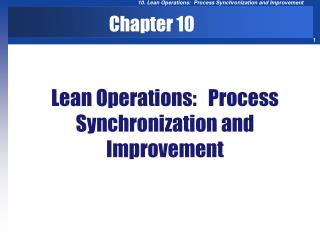 Lean Operations:   Process  Synchronization and Improvement