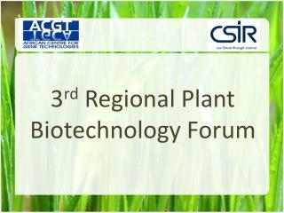 3 rd  Regional Plant Biotechnology Forum