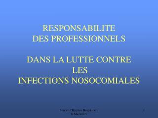 RESPONSABILITE  DES PROFESSIONNELS DANS LA LUTTE CONTRE  LES  INFECTIONS NOSOCOMIALES