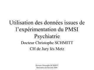 Utilisation des donn�es issues de l�exp�rimentation du PMSI Psychiatrie