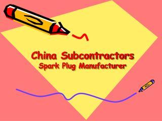 China Subcontractors Spark Plug Manufacturer