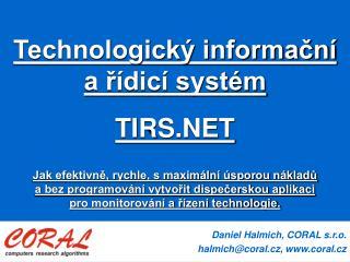 Daniel Halmich, CORAL s.r.o. halmich @coral.cz ,  coral.cz