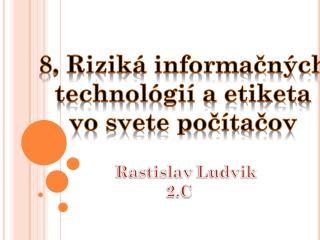 8, Riziká informačných  technológií a etiketa  vo svete počítačov