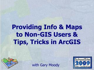 Providing Info & Maps to Non-GIS Users & Tips, Tricks in ArcGIS