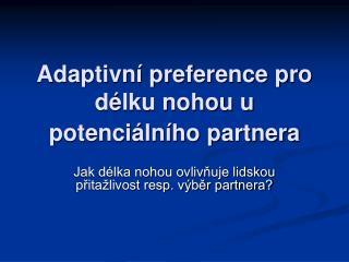 Adaptivní preference pro délku nohou u potenciálního partnera