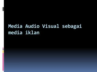 Media Audio Visual sebagai media iklan