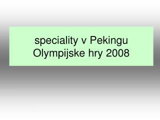 speciality v  Peking u Olympi j s ke hry  2008