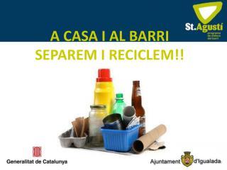 A CASA I AL BARRI SEPAREM I RECICLEM!!