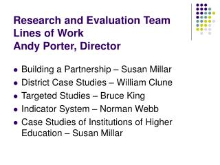 Research and Evaluation Team  Lines of Work Andy Porter, Director