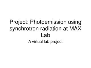 Project: Photoemission using synchrotron radiation at MAX Lab