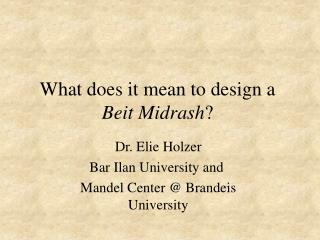 What does it mean to design a Beit Midrash