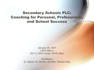 Secondary Schools PLC:  Coaching for Personal, Professional,  and School Success