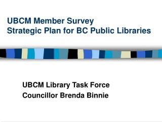 UBCM Member Survey  Strategic Plan for BC Public Libraries