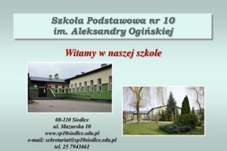 Szkoła Podstawowa nr 10 i m. Aleksandry  O gińskiej