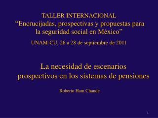 La necesidad de escenarios prospectivos en los sistemas de pensiones Roberto  Ham  Chande