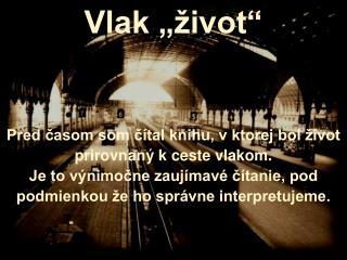 """Vlak """"život"""" Pred časom som čítal knihu, v ktorej bol život prirovnaný k ceste vlakom."""