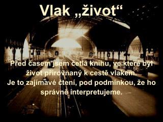 """Vlak """"život"""" Před časem jsem četla knihu, ve které byl život přirovnaný k cestě vlakem."""