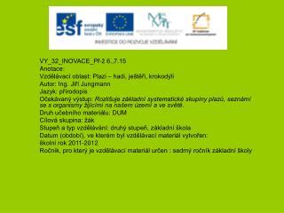 VY_32_INOVACE_Př-ž 6.,7.15 Anotace:  Vzdělávací oblast: Plazi – hadi, ještěři, krokodýli
