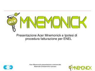 Presentazione Acer Mnemonick e Ipotesi di procedura fatturazione per ENEL