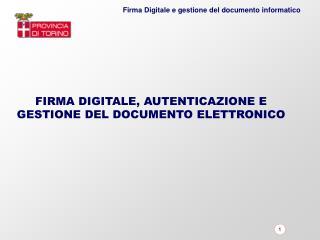 FIRMA DIGITALE, AUTENTICAZIONE E  GESTIONE DEL DOCUMENTO ELETTRONICO