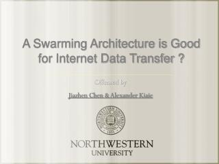 A Swarming Architecture is Good for Internet Data Transfer ?