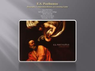 E.S.  Posthumus Biography, Composition History, & Listening Guide