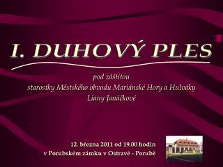pod záštitou  starostky Městského obvodu Mariánské Hory a Hulváky  Liany Janáčkové