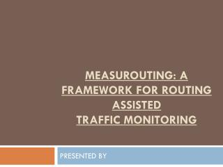 MeasuRouting: A Framework for Routing Assisted Traffic Monitoring