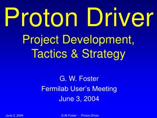Proton Driver Project Development, Tactics  Strategy
