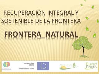 Recuperación Integral y Sostenible de la Frontera FRONTERA_NATURAL