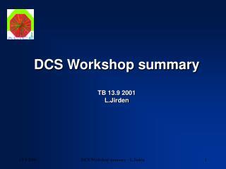 DCS Workshop summary TB 13.9 2001 L.Jirden