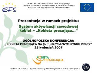 Prezentacja w ramach projektu: System aktywizacji zawodowej  kobiet � �Kobieta pracuj?ca��