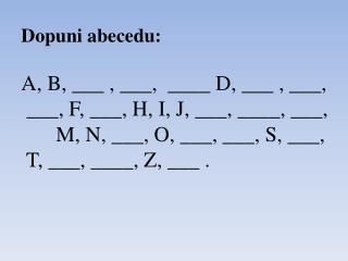Dopuni abecedu: A, B, ___ , ___,  ____ D, ___ , ___,  ___, F, ___, H, I, J, ___, ____, ___,