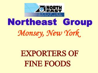 Northeast  Group Monsey, New York  EXPORTERS OF     FINE FOODS