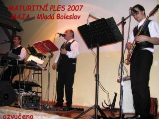 MATURITNÍ PLES 2007 MAJA - Mladá Boleslav