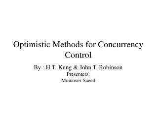 Optimistic Methods for Concurrency Control By : H.T. Kung  John T. Robinson Presenters: Munawer Saeed
