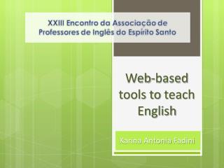 Web- based  tools  to teach English Karina  Antonia Fadini
