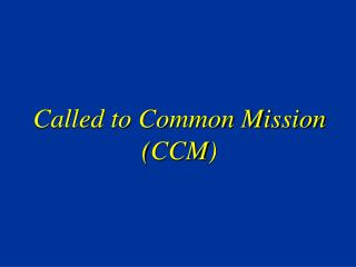 Called to Common Mission CCM