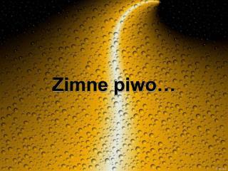 Zimne piwo…